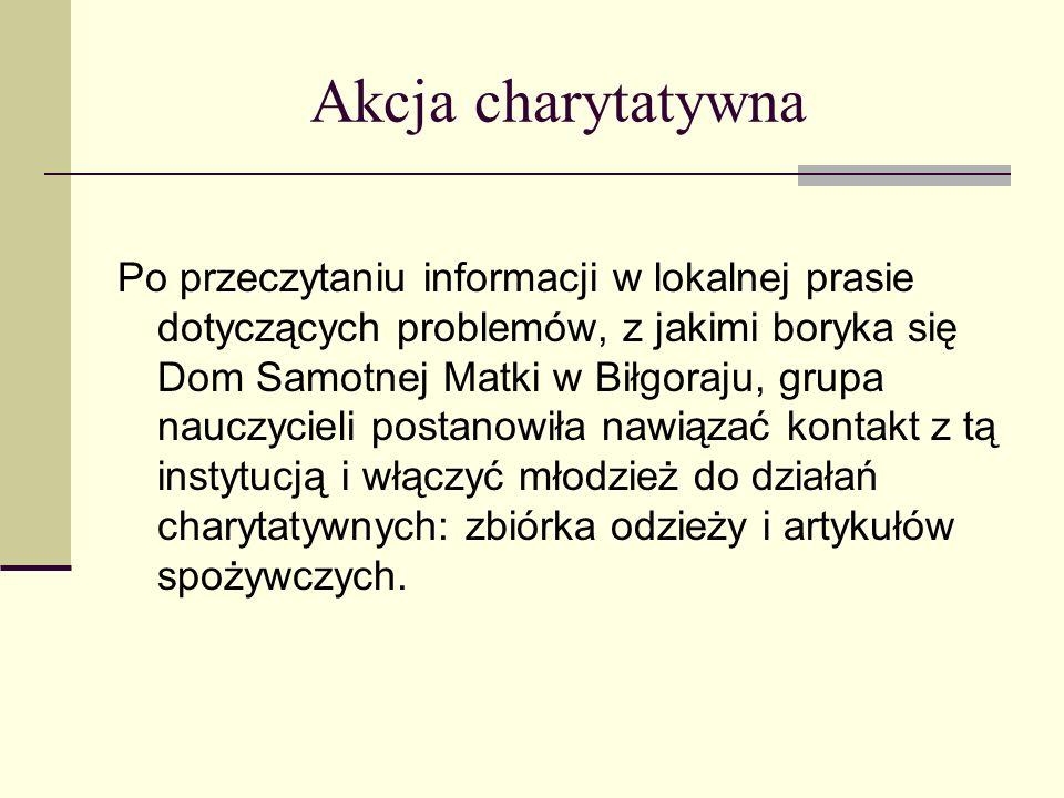 Akcja charytatywna Po przeczytaniu informacji w lokalnej prasie dotyczących problemów, z jakimi boryka się Dom Samotnej Matki w Biłgoraju, grupa naucz