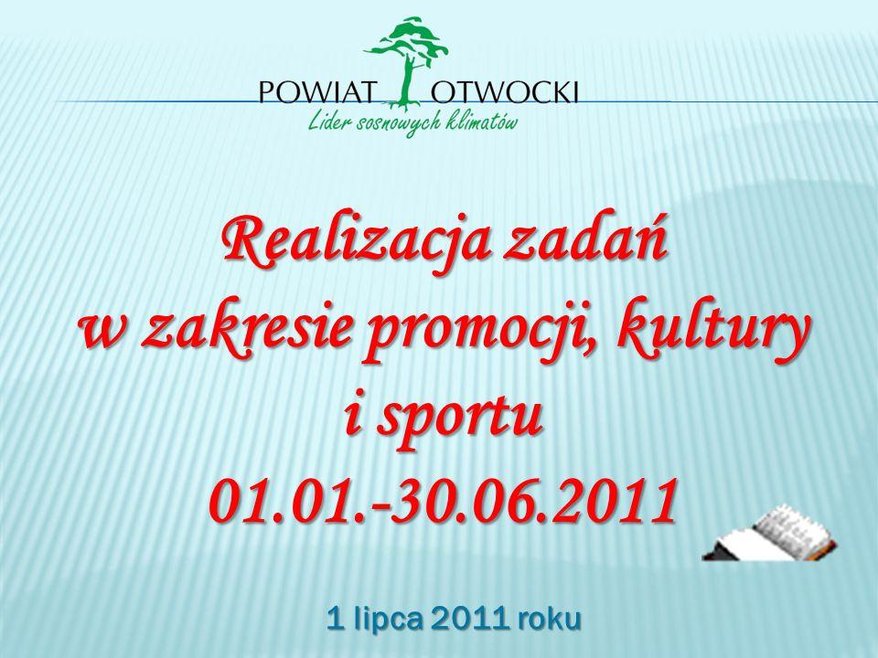 Realizacja zadań w zakresie promocji, kultury i sportu 01.01.-30.06.2011 1 lipca 2011 roku