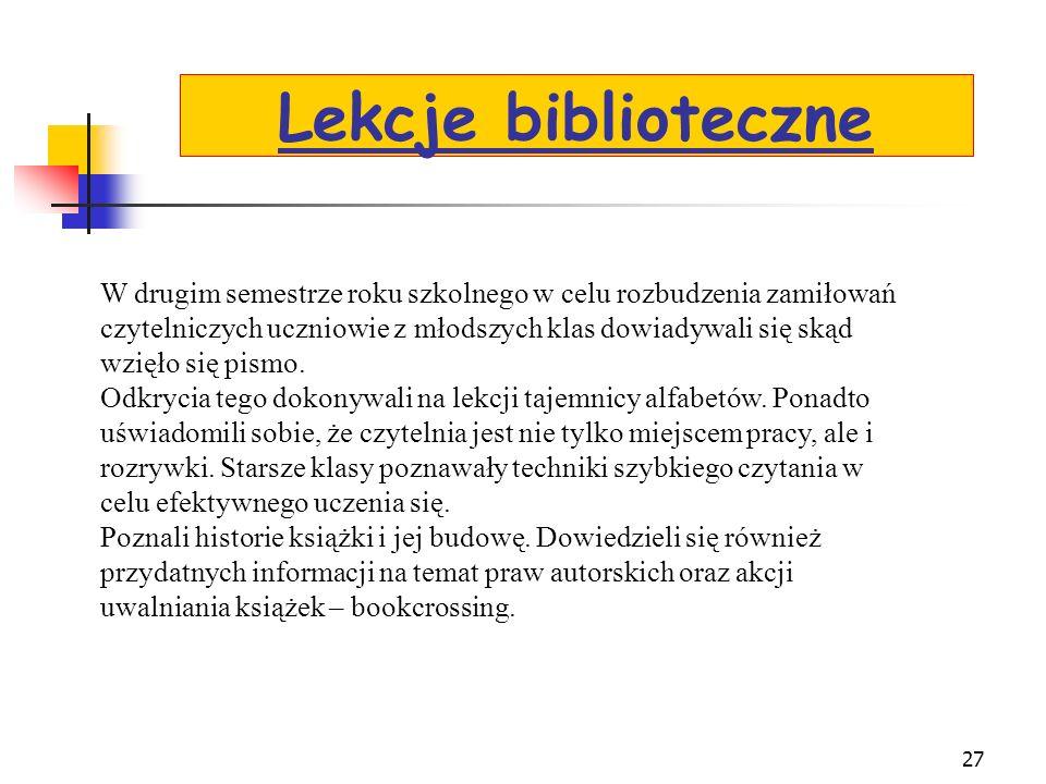 26 Organizowane są również lekcje biblioteczne. W pierwszym semestrze klasy pierwsze uczestniczyły w lekcjach: 1. Biblioteka szkolna i jej zbiory. 2.