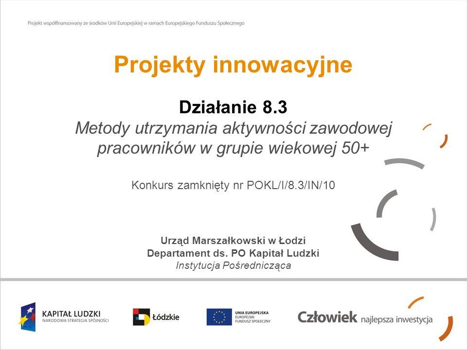 Projekty innowacyjne Działanie 8.3 Metody utrzymania aktywności zawodowej pracowników w grupie wiekowej 50+ Konkurs zamknięty nr POKL/I/8.3/IN/10 Urzą