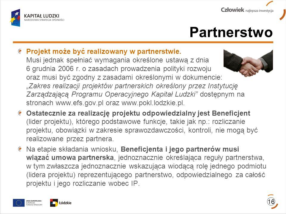 Partnerstwo 16 Projekt może być realizowany w partnerstwie. Musi jednak spełniać wymagania określone ustawą z dnia 6 grudnia 2006 r. o zasadach prowad