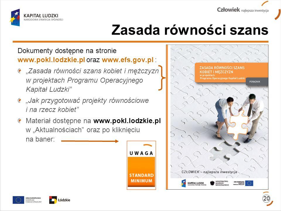 Zasada równości szans Dokumenty dostępne na stronie www.pokl.lodzkie.pl oraz www.efs.gov.pl : Zasada równości szans kobiet i mężczyzn w projektach Pro