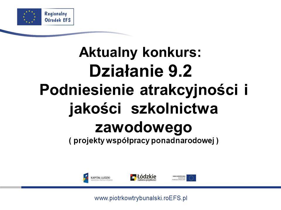 Aktualny konkurs: Działanie 9.2 Podniesienie atrakcyjności i jakości szkolnictwa zawodowego ( projekty współpracy ponadnarodowej )