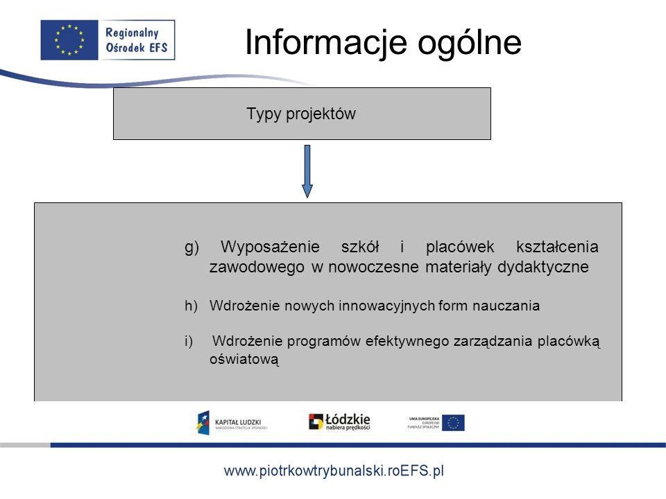 Informacje ogólne Typy projektów g) Wyposażenie szkół i placówek kształcenia zawodowego w nowoczesne materiały dydaktyczne h)Wdrożenie nowych innowacyjnych form nauczania i) Wdrożenie programów efektywnego zarządzania placówką oświatową