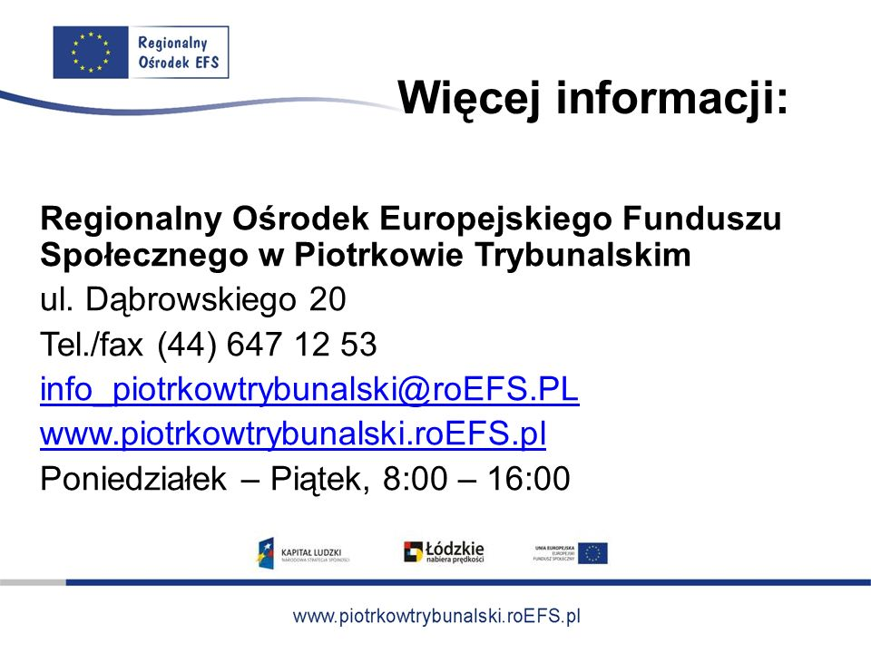Więcej informacji: Regionalny Ośrodek Europejskiego Funduszu Społecznego w Piotrkowie Trybunalskim ul.