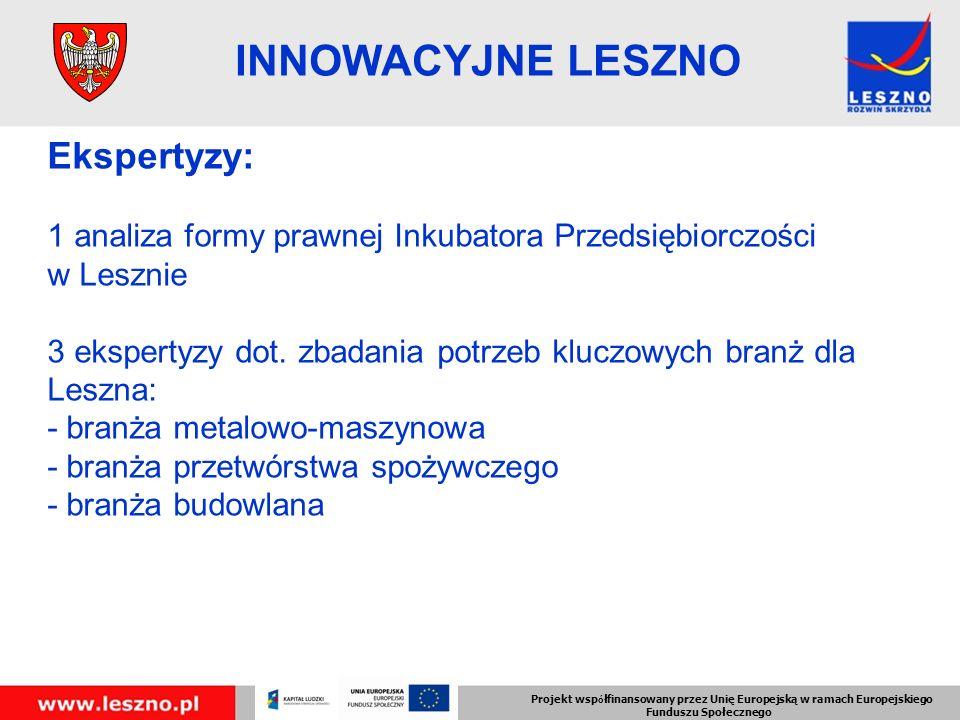 Projekt wsp ó łfinansowany przez Unię Europejską w ramach Europejskiego Funduszu Społecznego INNOWACYJNE LESZNO Ekspertyzy: 1 analiza formy prawnej Inkubatora Przedsiębiorczości w Lesznie 3 ekspertyzy dot.