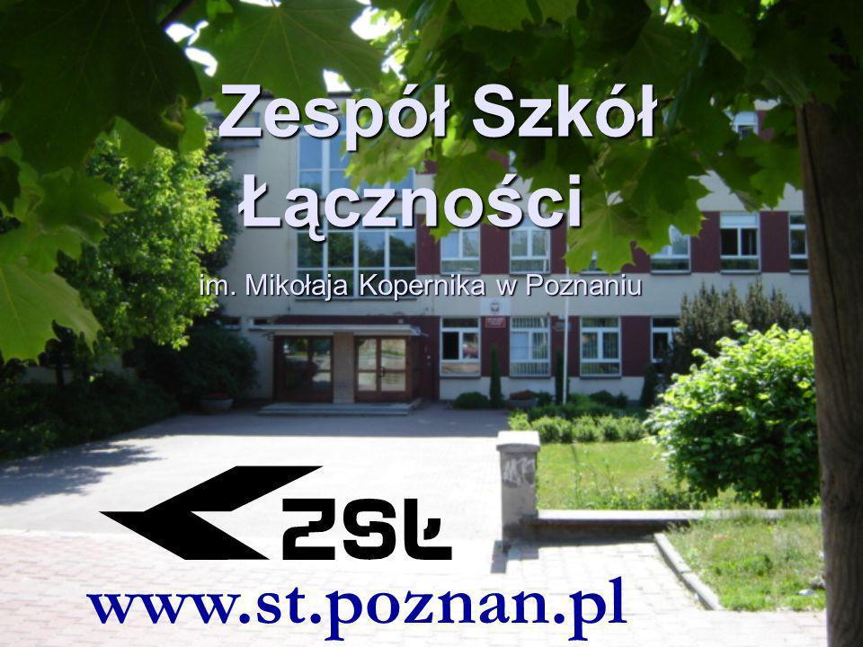 Zespół Szkół Łączności Zespół Szkół Łączności im. Mikołaja Kopernika w Poznaniu www.st.poznan.pl