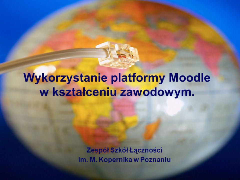 Wykorzystanie platformy Moodle w kształceniu zawodowym. Zespół Szkół Łączności im. M. Kopernika w Poznaniu