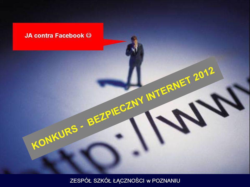 JA contra Facebook ZESPÓŁ SZKÓŁ ŁĄCZNOŚCI w POZNANIU KONKURS - BEZPIECZNY INTERNET 2012