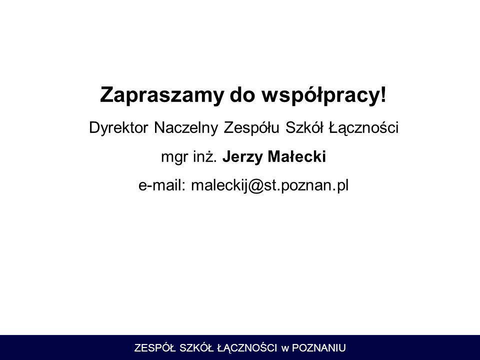 ZESPÓŁ SZKÓŁ ŁĄCZNOŚCI w POZNANIU Zapraszamy do współpracy! Dyrektor Naczelny Zespółu Szkół Łączności mgr inż. Jerzy Małecki e-mail: maleckij@st.pozna