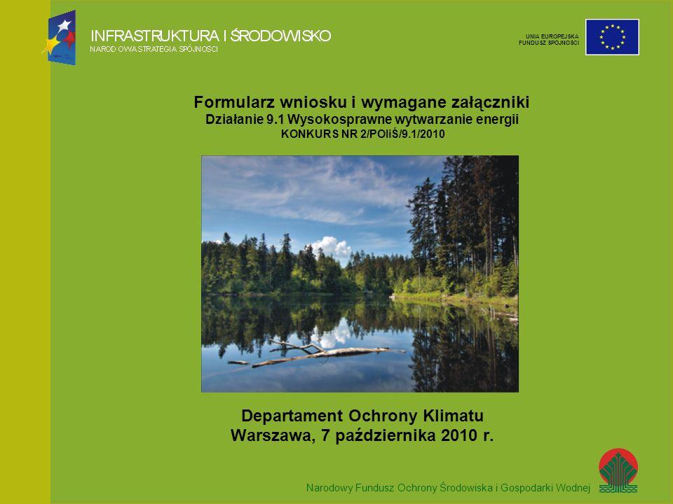 Narodowy Fundusz Ochrony Środowiska i Gospodarki Wodnej UNIA EUROPEJSKA FUNDUSZ SPÓJNOŚCI Przedsięwzięcie zgodne z celami POIiŚ + Przedsięwzięcie wpisujące się w kryteria oceny + Prawidłowo wypełniony wniosek + Komplet załączników = wysoka punktacja = szansa na dofinansowanie z Funduszu Spójności Formularz wniosku i wymagane załączniki dla działania 9.1