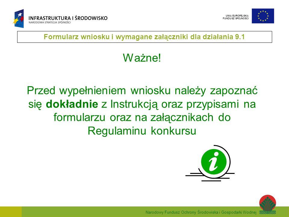 Narodowy Fundusz Ochrony Środowiska i Gospodarki Wodnej UNIA EUROPEJSKA FUNDUSZ SPÓJNOŚCI Ważne! Przed wypełnieniem wniosku należy zapoznać się dokład