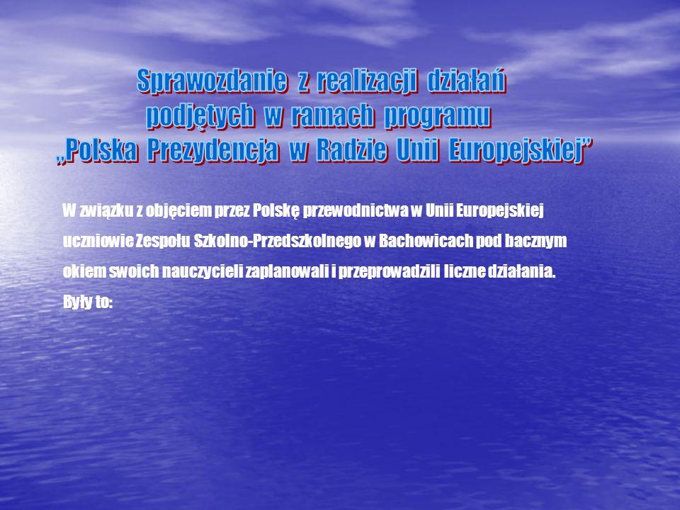 W związku z objęciem przez Polskę przewodnictwa w Unii Europejskiej uczniowie Zespołu Szkolno-Przedszkolnego w Bachowicach pod bacznym okiem swoich na