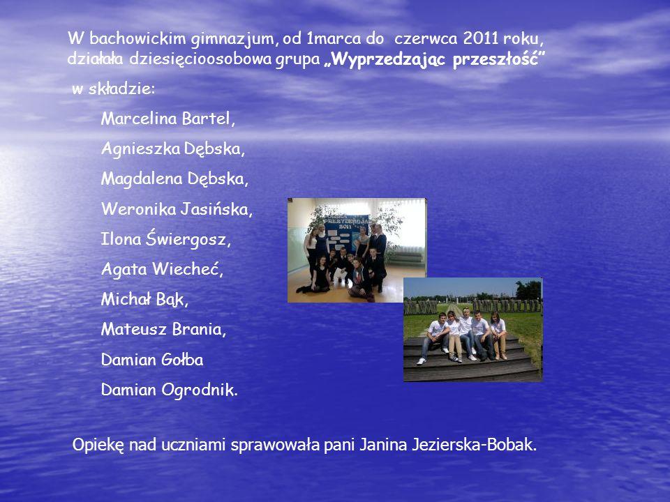 W bachowickim gimnazjum, od 1marca do czerwca 2011 roku, działała dziesięcioosobowa grupa Wyprzedzając przeszłość w składzie: Marcelina Bartel, Agnies
