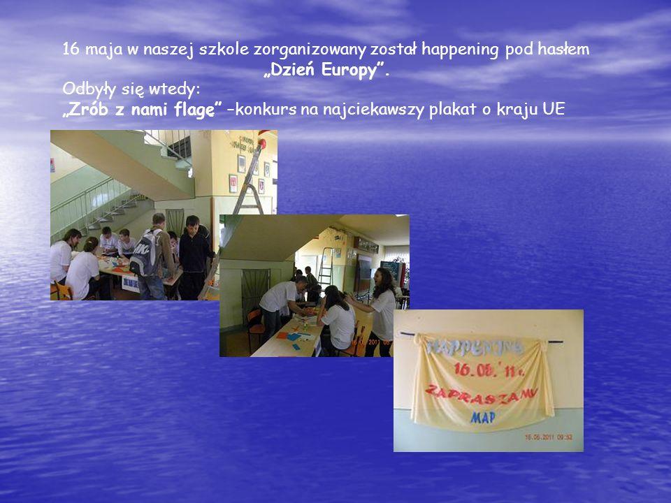 16 maja w naszej szkole zorganizowany został happening pod hasłem Dzień Europy. Odbyły się wtedy: Zrób z nami flagę –konkurs na najciekawszy plakat o