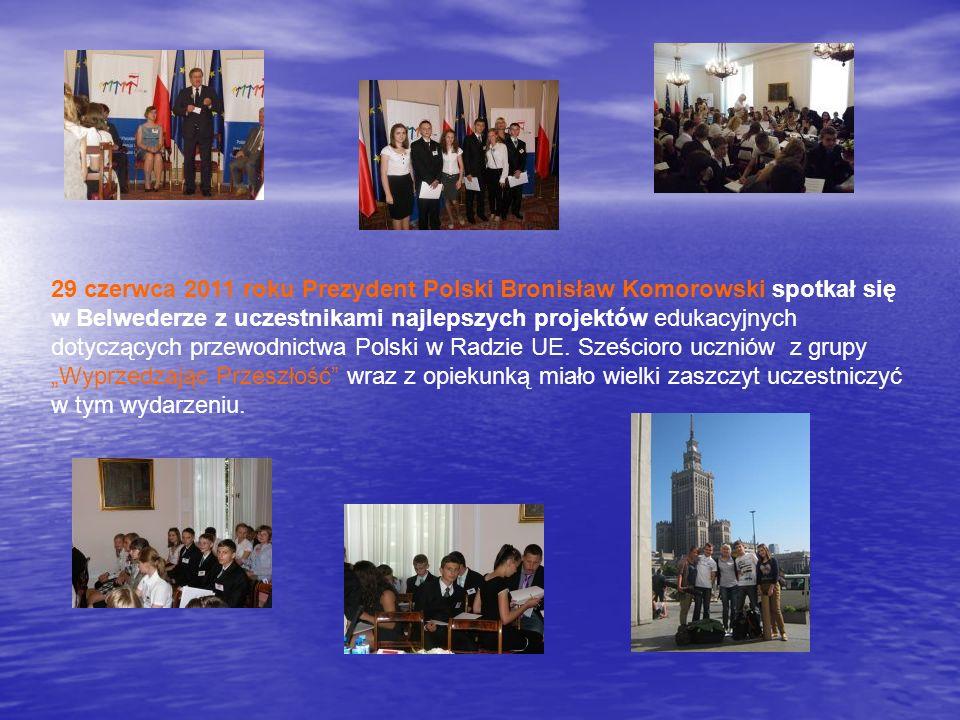 29 czerwca 2011 roku Prezydent Polski Bronisław Komorowski spotkał się w Belwederze z uczestnikami najlepszych projektów edukacyjnych dotyczących prze