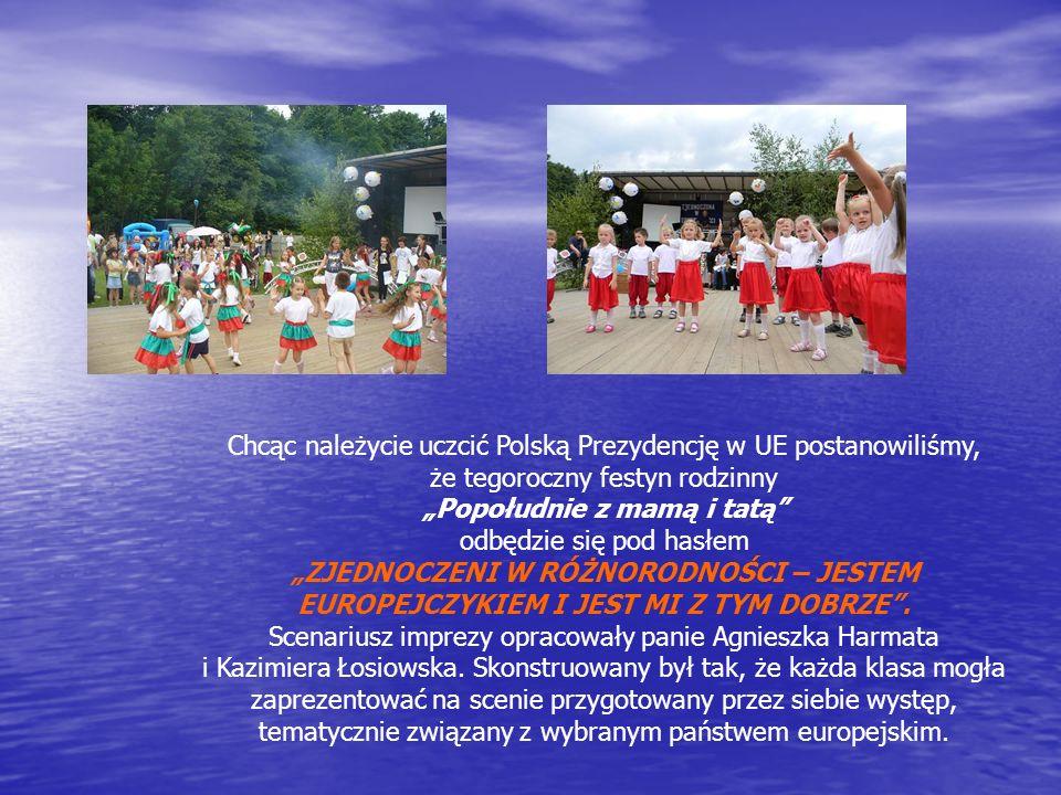 Chcąc należycie uczcić Polską Prezydencję w UE postanowiliśmy, że tegoroczny festyn rodzinny Popołudnie z mamą i tatą odbędzie się pod hasłem ZJEDNOCZ