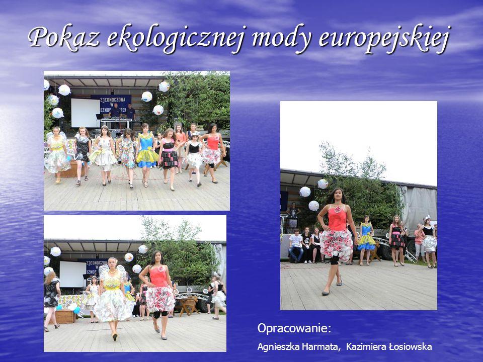 Pokaz ekologicznej mody europejskiej Opracowanie: Agnieszka Harmata, Kazimiera Łosiowska