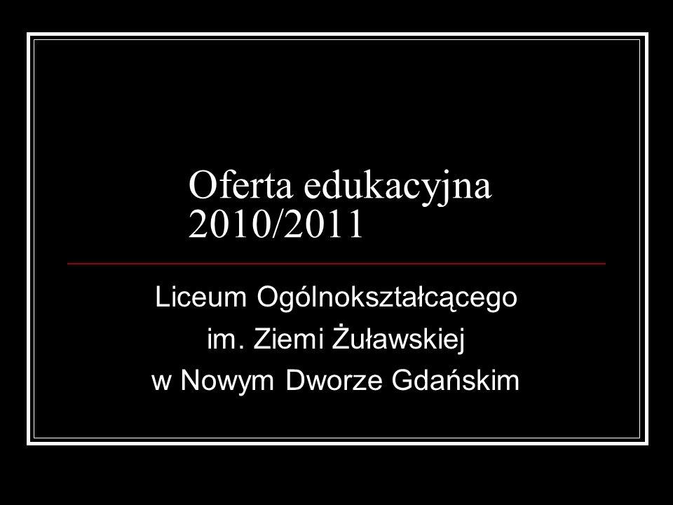 Oferta edukacyjna 2010/2011 Liceum Ogólnokształcącego im. Ziemi Żuławskiej w Nowym Dworze Gdańskim