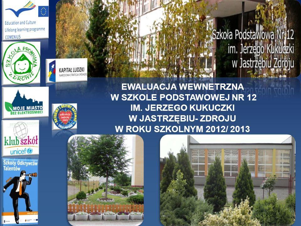 EWALUACJA WEWNETRZNA W SZKOLE PODSTAWOWEJ NR 12 IM. JERZEGO KUKUCZKI W JASTRZĘBIU- ZDROJU W ROKU SZKOLNYM 2012/ 2013