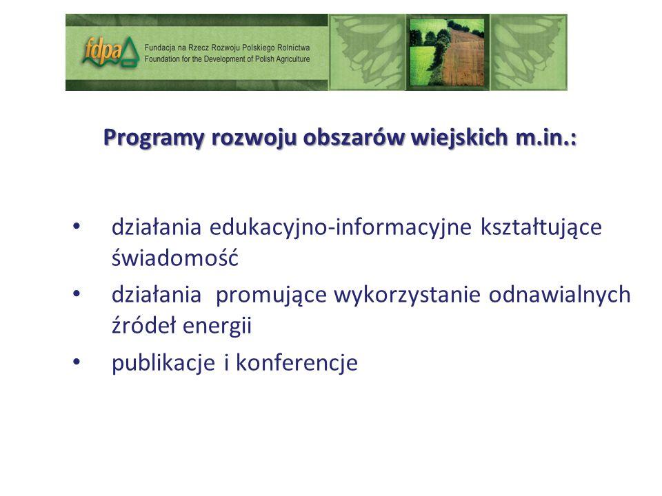 Programy rozwoju obszarów wiejskich m.in.: działania edukacyjno-informacyjne kształtujące świadomość działania promujące wykorzystanie odnawialnych źródeł energii publikacje i konferencje