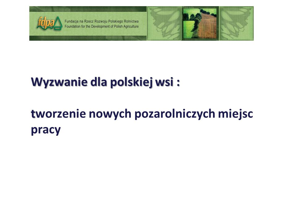 Wyzwanie dla polskiej wsi : t Wyzwanie dla polskiej wsi : tworzenie nowych pozarolniczych miejsc pracy