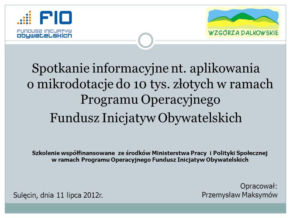 Sposób wyłaniania Grantobiorców KRYTERIA FORMALNE Fundacja Porozumienie Wzgórz Dalkowskich dokona oceny formalnej w oparciu o następujące kryteria: projekt został złożony w terminie, tj.