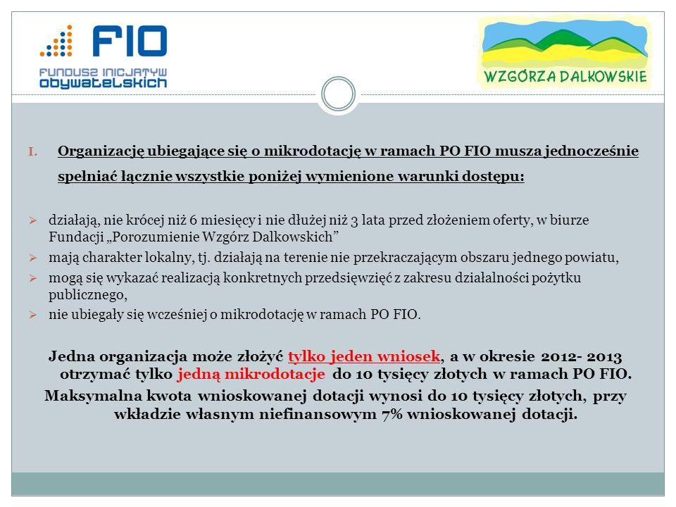 I. Organizację ubiegające się o mikrodotację w ramach PO FIO musza jednocześnie spełniać łącznie wszystkie poniżej wymienione warunki dostępu: działaj