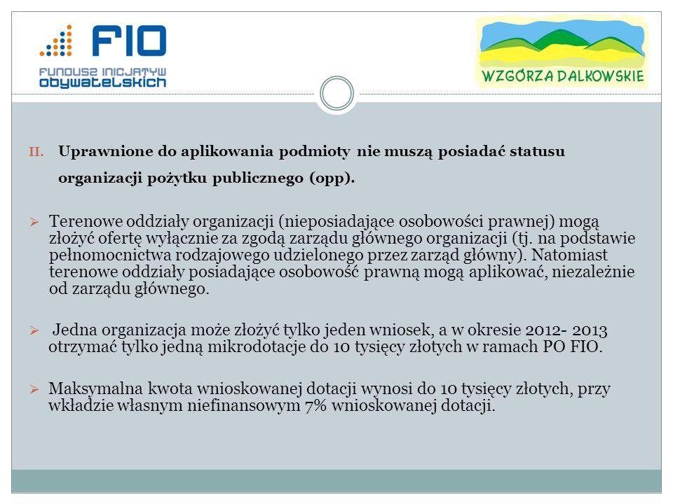 II. Uprawnione do aplikowania podmioty nie muszą posiadać statusu organizacji pożytku publicznego (opp). Terenowe oddziały organizacji (nieposiadające