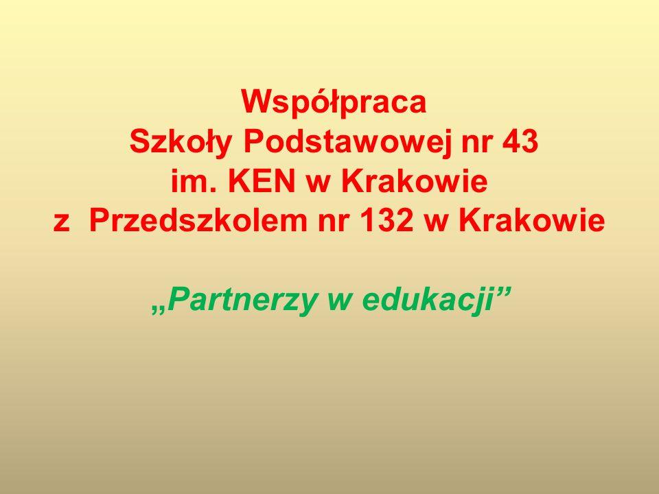 Współpraca Szkoły Podstawowej nr 43 im. KEN w Krakowie z Przedszkolem nr 132 w KrakowiePartnerzy w edukacji