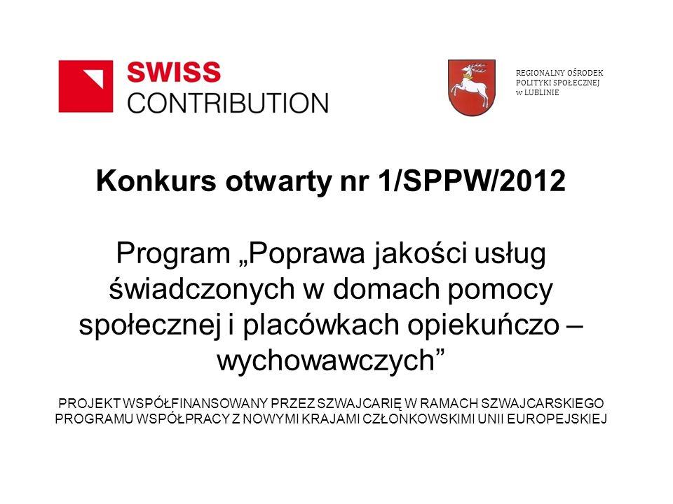 Konkurs otwarty nr 1/SPPW/2012 Program Poprawa jakości usług świadczonych w domach pomocy społecznej i placówkach opiekuńczo – wychowawczych PROJEKT W