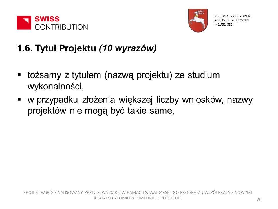 1.6. Tytuł Projektu (10 wyrazów) tożsamy z tytułem (nazwą projektu) ze studium wykonalności, w przypadku złożenia większej liczby wniosków, nazwy proj