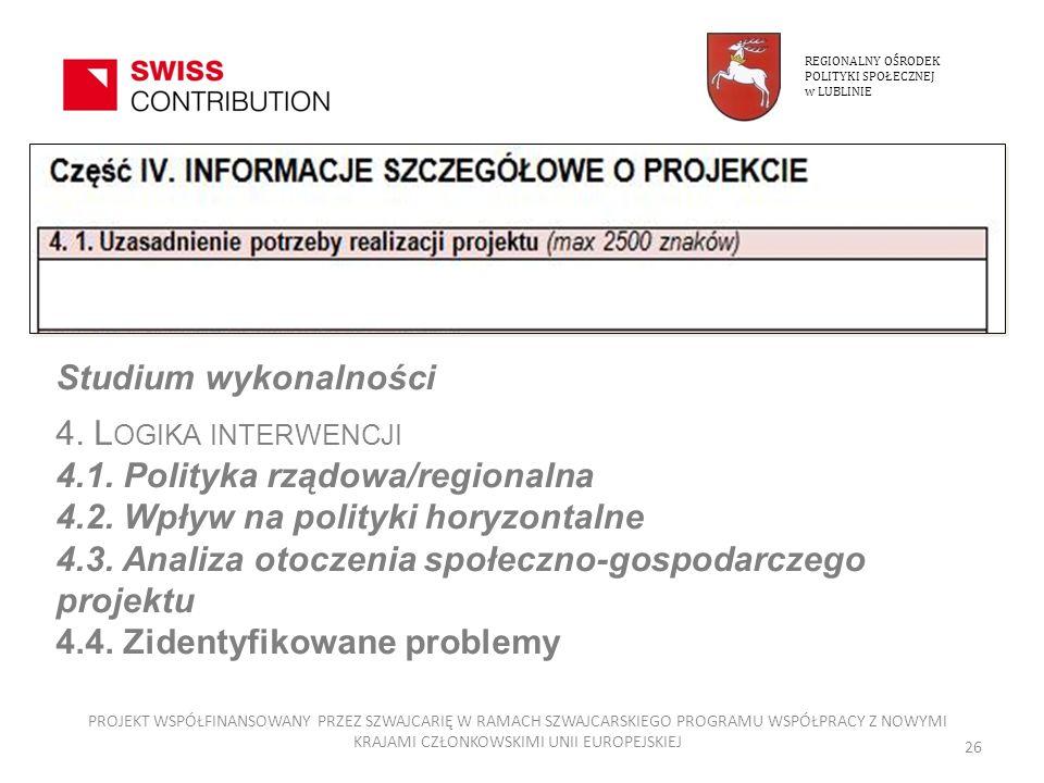4.1. Uzasadnienie potrzeby realizacji projektu (2500 znaków) Studium wykonalności 4. L OGIKA INTERWENCJI 4.1. Polityka rządowa/regionalna 4.2. Wpływ n