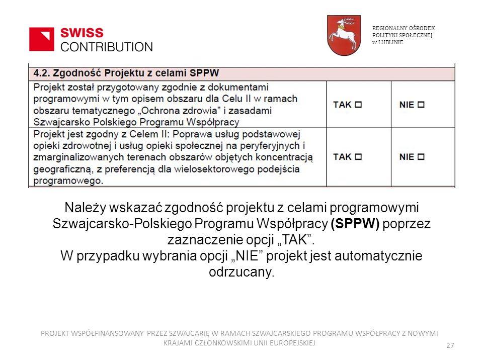 Należy wskazać zgodność projektu z celami programowymi Szwajcarsko-Polskiego Programu Współpracy (SPPW) poprzez zaznaczenie opcji TAK. W przypadku wyb