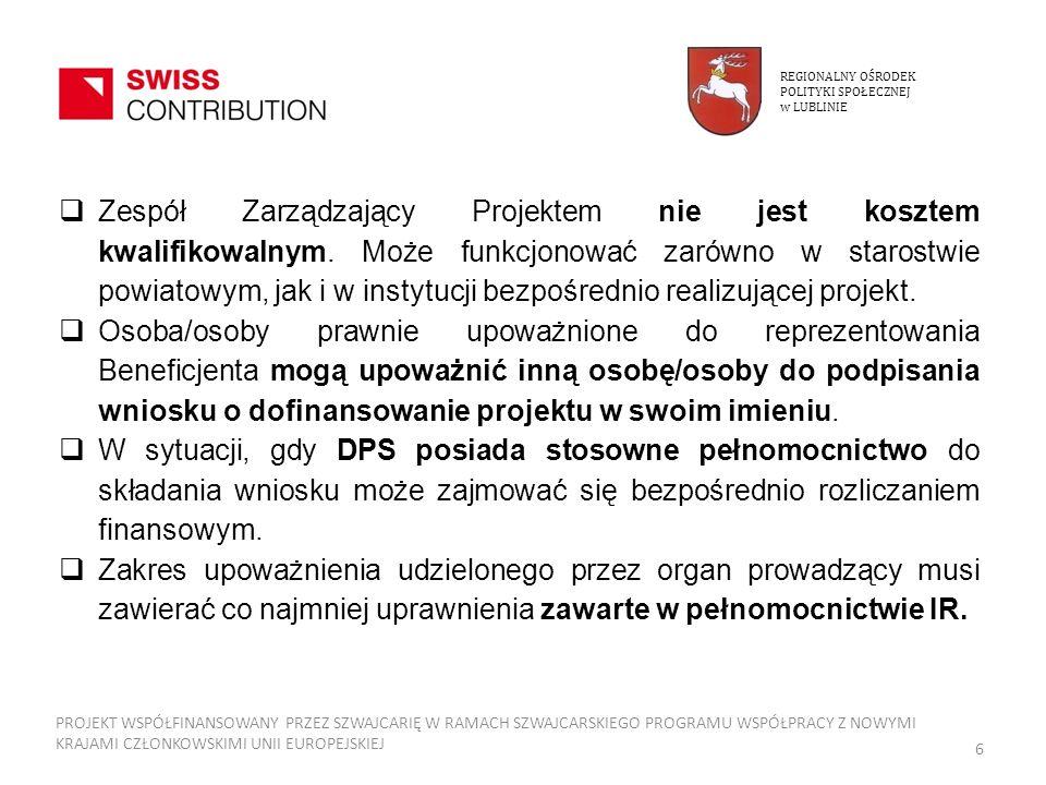 REGIONALNY OŚRODEK POLITYKI SPOŁECZNEJ w LUBLINIE PROJEKT WSPÓŁFINANSOWANY PRZEZ SZWAJCARIĘ W RAMACH SZWAJCARSKIEGO PROGRAMU WSPÓŁPRACY Z NOWYMI KRAJAMI CZŁONKOWSKIMI UNII EUROPEJSKIEJ 17 Wypełnia Instytucja Realizująca (ROPS w Lublinie) Projekt przygotowany na obowiązującym formularzu aplikacyjnym