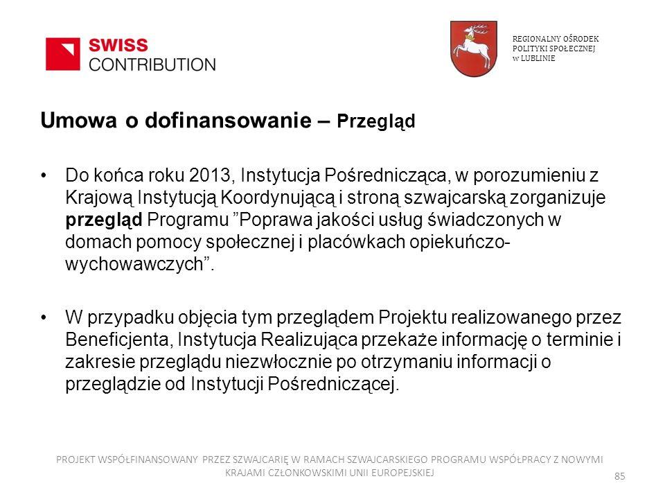 Umowa o dofinansowanie – Przegląd Do końca roku 2013, Instytucja Pośrednicząca, w porozumieniu z Krajową Instytucją Koordynującą i stroną szwajcarską