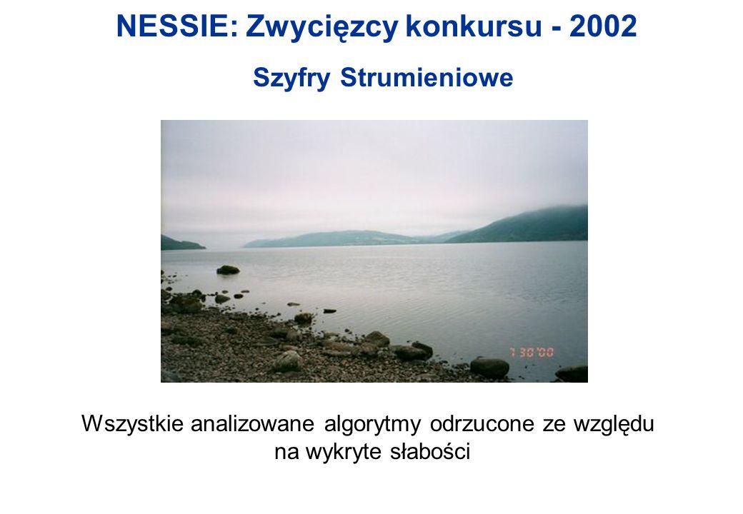 NESSIE: Zwycięzcy konkursu - 2002 Szyfry Strumieniowe Wszystkie analizowane algorytmy odrzucone ze względu na wykryte słabości