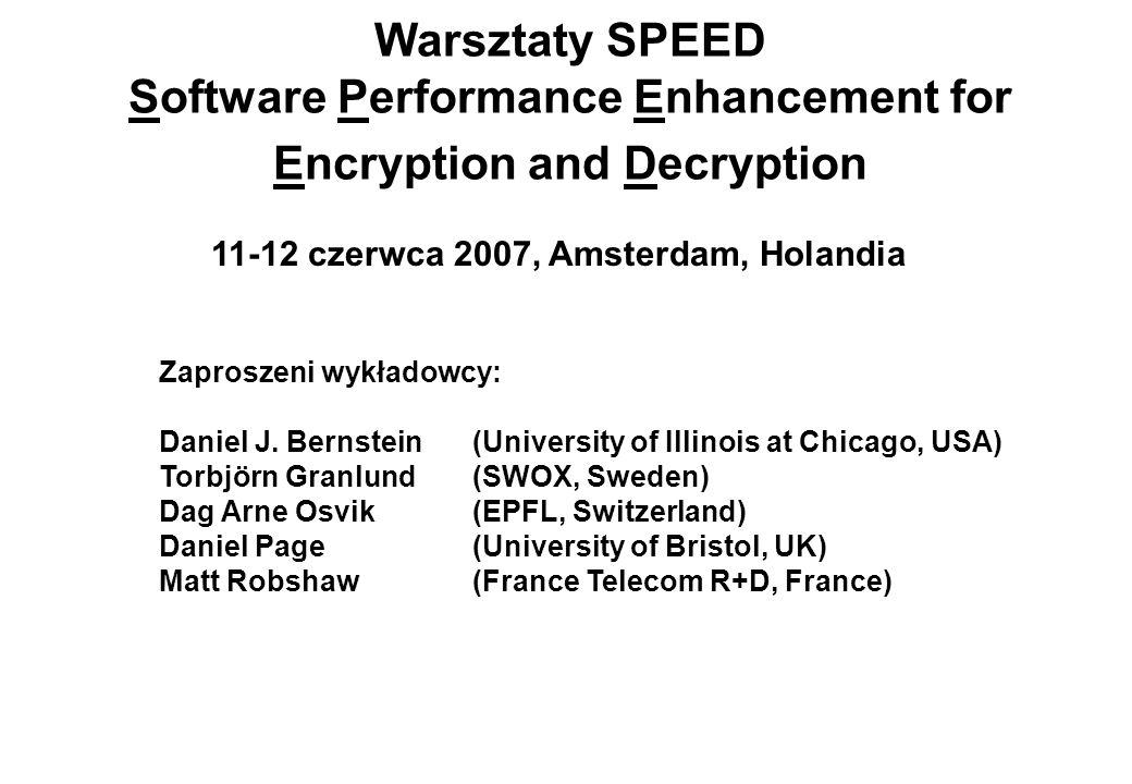 Warsztaty SPEED Software Performance Enhancement for Encryption and Decryption 11-12 czerwca 2007, Amsterdam, Holandia Zaproszeni wykładowcy: Daniel J