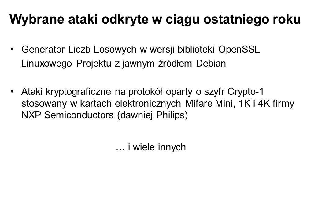 Wybrane ataki odkryte w ciągu ostatniego roku Generator Liczb Losowych w wersji biblioteki OpenSSL Linuxowego Projektu z jawnym źródłem Debian Ataki k