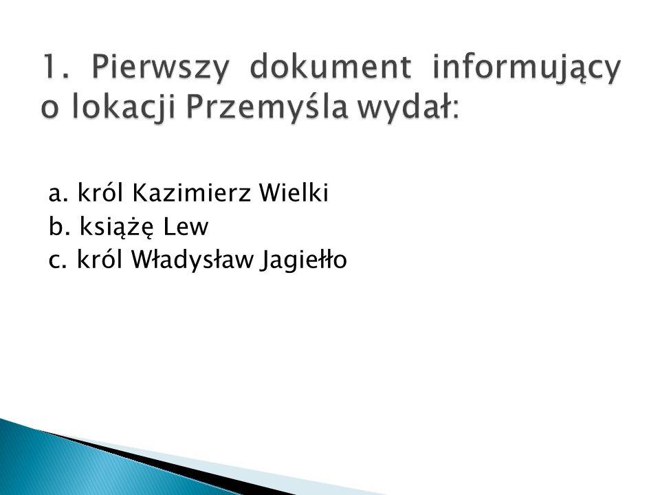 a. król Kazimierz Wielki b. książę Lew c. król Władysław Jagiełło