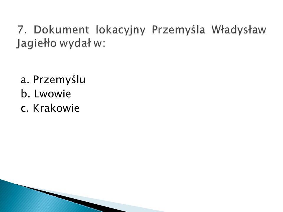 a. Przemyślu b. Lwowie c. Krakowie
