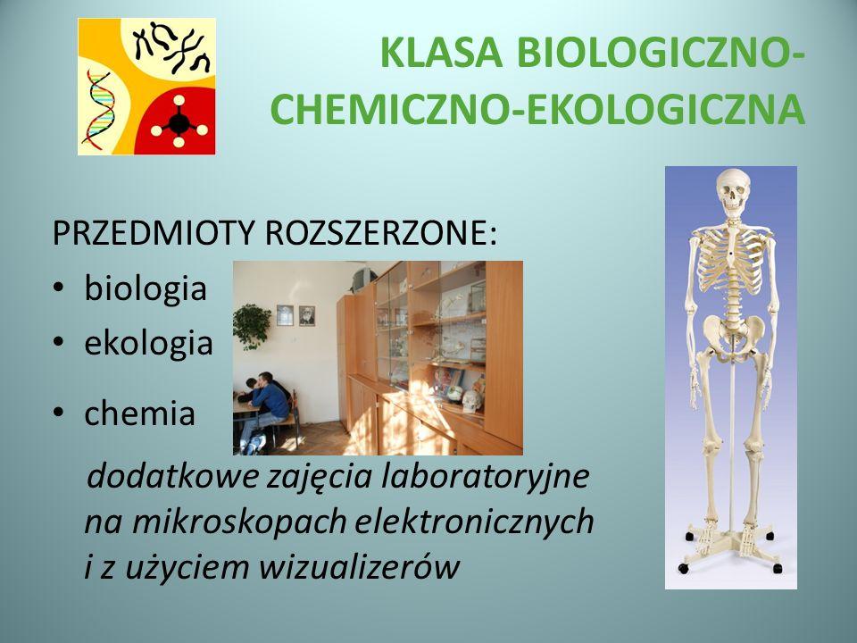 KLASA BIOLOGICZNO- CHEMICZNO-EKOLOGICZNA PRZEDMIOTY ROZSZERZONE: biologia ekologia chemia dodatkowe zajęcia laboratoryjne na mikroskopach elektroniczn