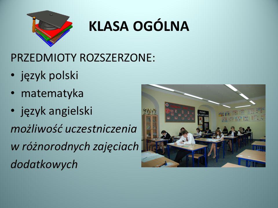 KLASA OGÓLNA PRZEDMIOTY ROZSZERZONE: język polski matematyka język angielski możliwość uczestniczenia w różnorodnych zajęciach dodatkowych