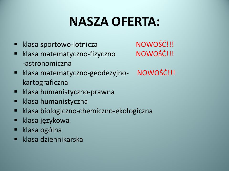 NASZA OFERTA: klasa sportowo-lotnicza NOWOŚĆ!!! klasa matematyczno-fizyczno NOWOŚĆ!!! -astronomiczna klasa matematyczno-geodezyjno- NOWOŚĆ!!! kartogra