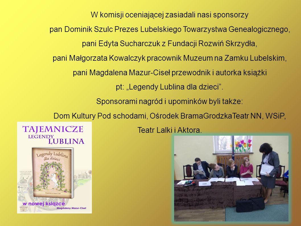W komisji oceniającej zasiadali nasi sponsorzy pan Dominik Szulc Prezes Lubelskiego Towarzystwa Genealogicznego, pani Edyta Sucharczuk z Fundacji Rozw