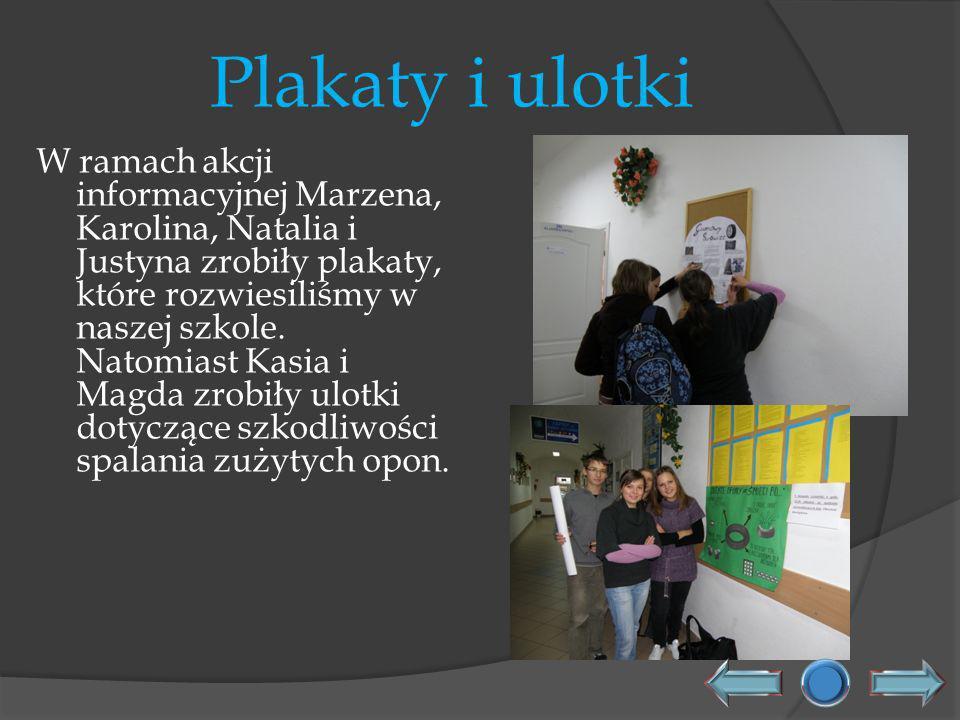 Plakaty i ulotki W ramach akcji informacyjnej Marzena, Karolina, Natalia i Justyna zrobiły plakaty, które rozwiesiliśmy w naszej szkole. Natomiast Kas