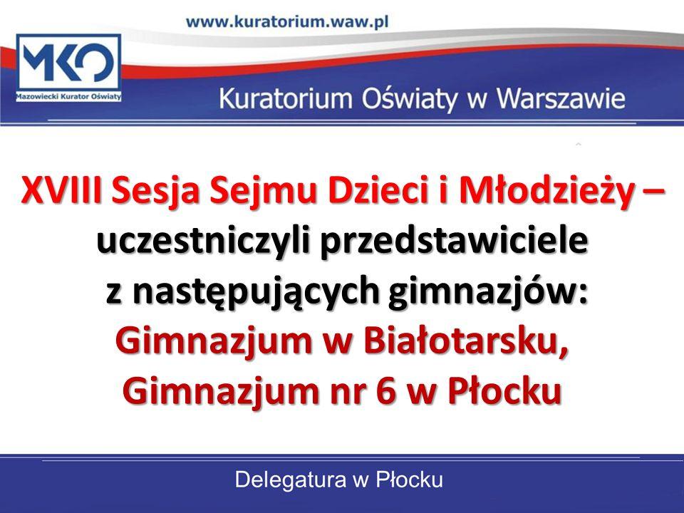 XVIII Sesja Sejmu Dzieci i Młodzieży – uczestniczyli przedstawiciele z następujących gimnazjów: Gimnazjum w Białotarsku, Gimnazjum nr 6 w Płocku