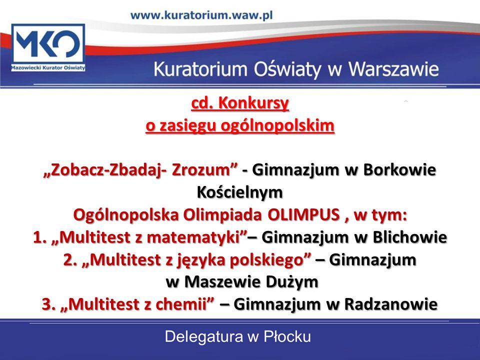 cd. Konkursy o zasięgu ogólnopolskim Zobacz-Zbadaj- Zrozum - Gimnazjum w Borkowie Kościelnym Ogólnopolska Olimpiada OLIMPUS, w tym: 1. Multitest z mat