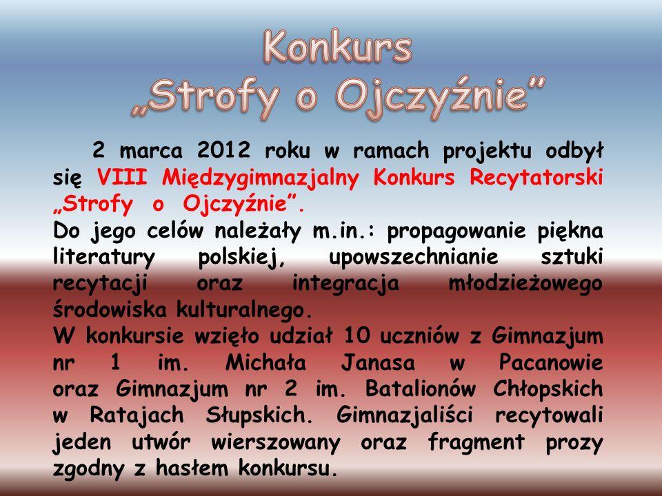 2 marca 2012 roku w ramach projektu odbył się VIII Międzygimnazjalny Konkurs Recytatorski Strofy o Ojczyźnie. Do jego celów należały m.in.: propagowan