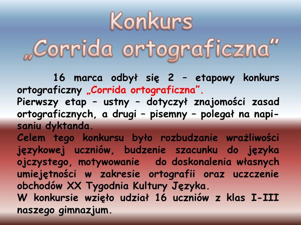 16 marca odbył się 2 – etapowy konkurs ortograficzny Corrida ortograficzna. Pierwszy etap – ustny – dotyczył znajomości zasad ortograficznych, a drugi